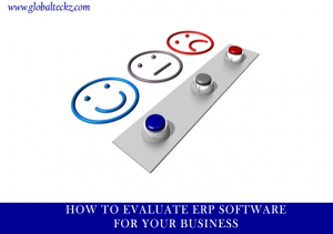 Enterprise resource planning, erp software, HOW TO EVALUATE ERP SOFTWARE FOR YOUR BUSINESS