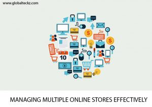 MANAGING MULTIPLE ONLINE STORES EFFECTIVELY